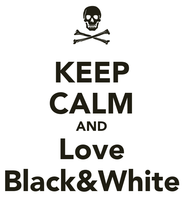 And You Black I Keep White And Love Calm