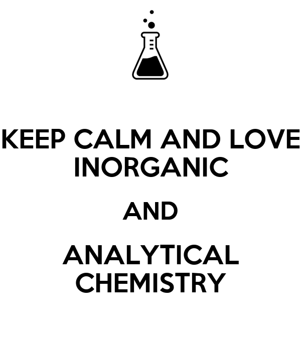 KEEP CALM AND LOVE INORGANIC AND ANALYTICAL CHEMISTRY