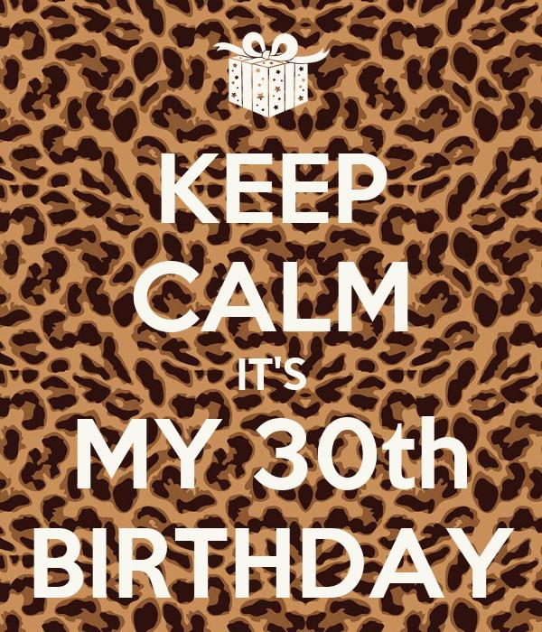 KEEP CALM IT'S MY 30th BIRTHDAY Poster   RENATA   Keep ...