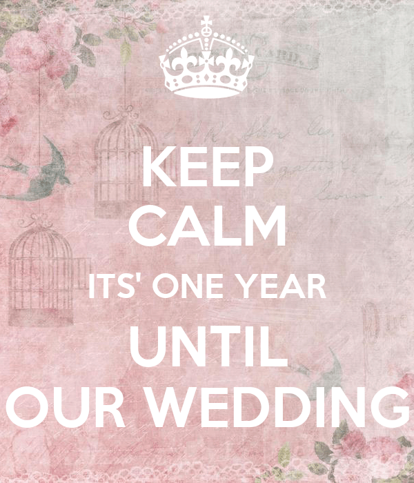 KEEP CALM ITS ONE YEAR UNTIL OUR WEDDING Poster  ZIHATZIK  Keep CalmoMatic