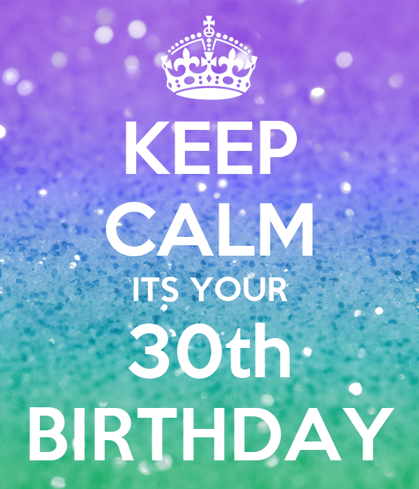 KEEP CALM ITS YOUR 30th BIRTHDAY Poster   eli2tal   Keep ...
