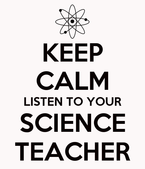 KEEP CALM LISTEN TO YOUR SCIENCE TEACHER Poster