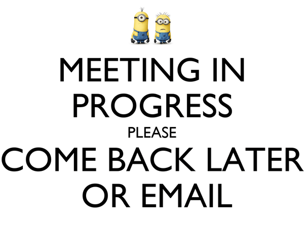 MEETING IN PROGRESS PLEASE COME BACK LATER OR EMAIL Poster