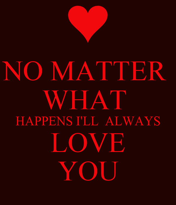 No Matter What I Ll Always Love You Quotes