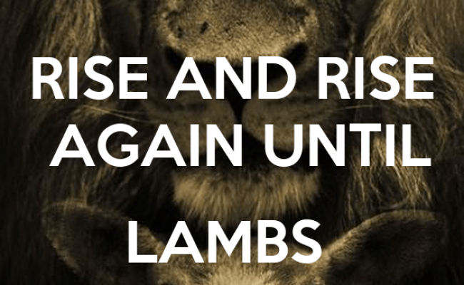 Rise And Rise Again Until Lambs Become Lions Poster