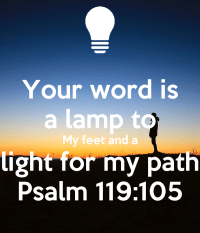 Your word is a lamp to My feet and a light for my path