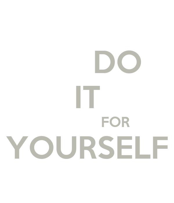 DO IT FOR YOURSELF Poster  angi3_rose_love  Keep CalmoMatic