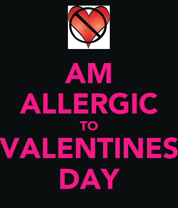 AM ALLERGIC TO VALENTINES DAY KEEP CALM AND CARRY ON