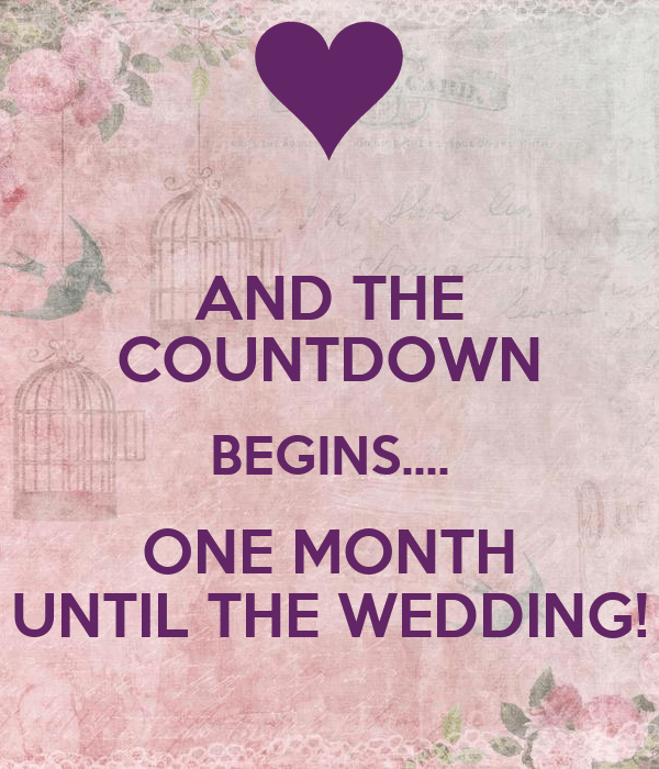 AND THE COUNTDOWN BEGINS ONE MONTH UNTIL THE WEDDING