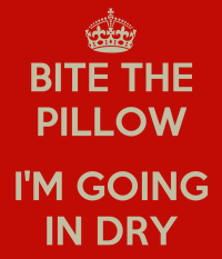 BITE THE PILLOW I'M GOING IN DRY Poster