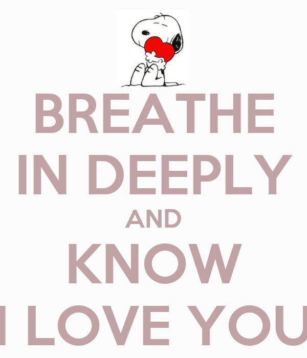 BREATHE IN DEEPLY AND KNOW I LOVE YOU - KEEP CALM AND ...