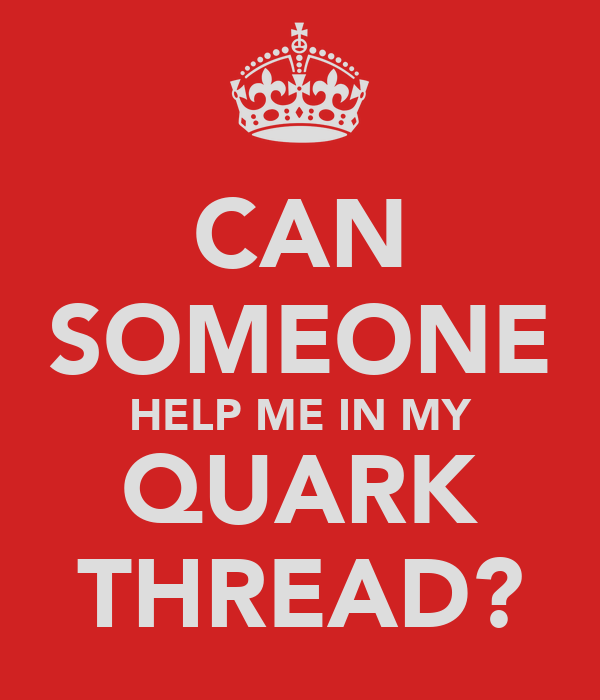 Can Someone Help Me In My Quark Thread? Poster  Ch  Keep