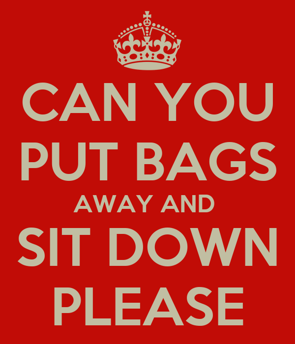 Can You Put Bags Away And Sit Down Please Poster  Dhoward