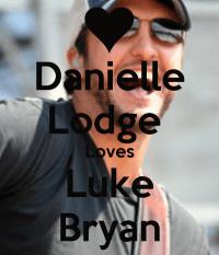 Danielle Lodge Loves Luke Bryan - KEEP CALM AND CARRY ON ...