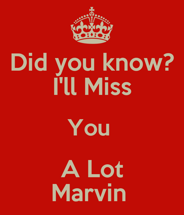 Did you know? I'll Miss You A Lot Marvin Poster | amywhyn ...