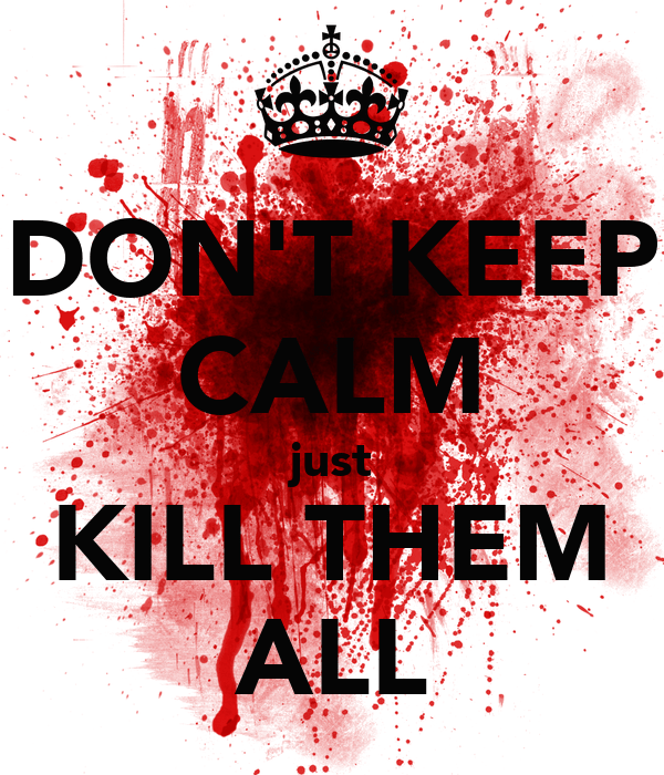 kill them all