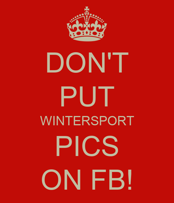 Don't Put Wintersport Pics On Fb! Poster  0  Keep Calmo