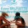Every Brunette Needs A Blonde Best Friend Poster Alex