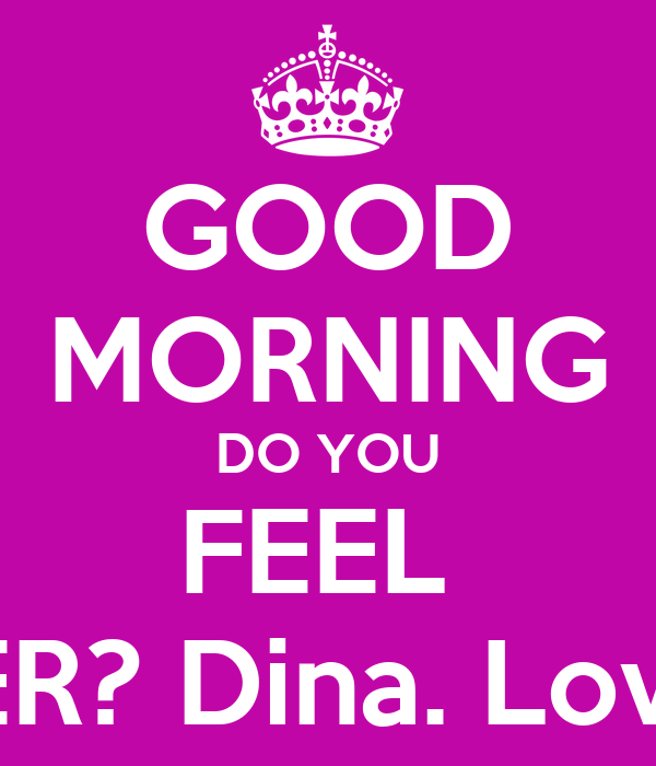 Good Morning Hope Your Feeling Better