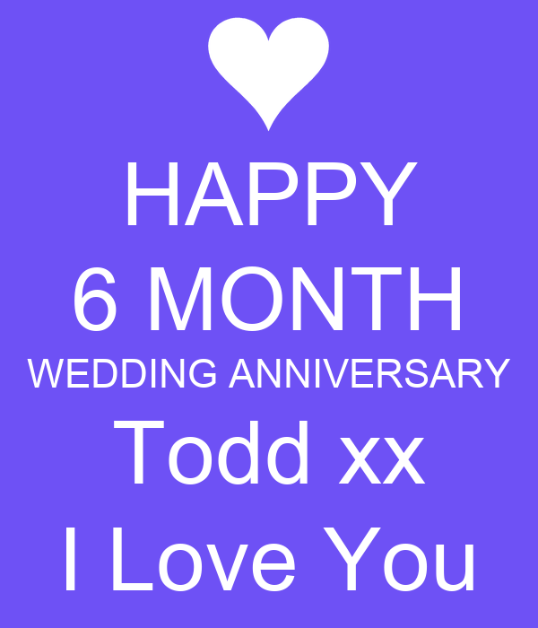 HAPPY 6 MONTH WEDDING ANNIVERSARY Todd xx I Love You Poster  casebang  Keep CalmoMatic