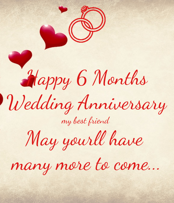 Happy 6 Months Wedding Anniversary my best friend May yourll have many more to come Poster