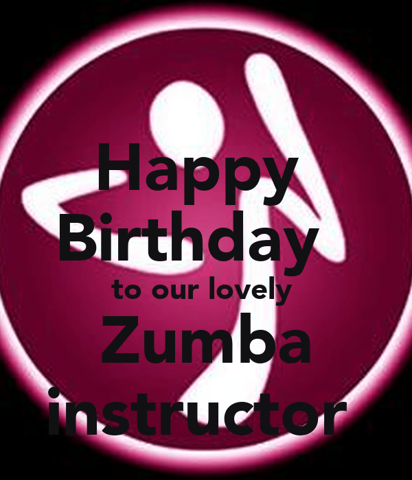 Happy Birthday To Our Lovely Zumba Instructor Poster Salz Keep Calm O Matic