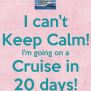 I Can T Keep Calm I M Going On A Cruise In 20 Days