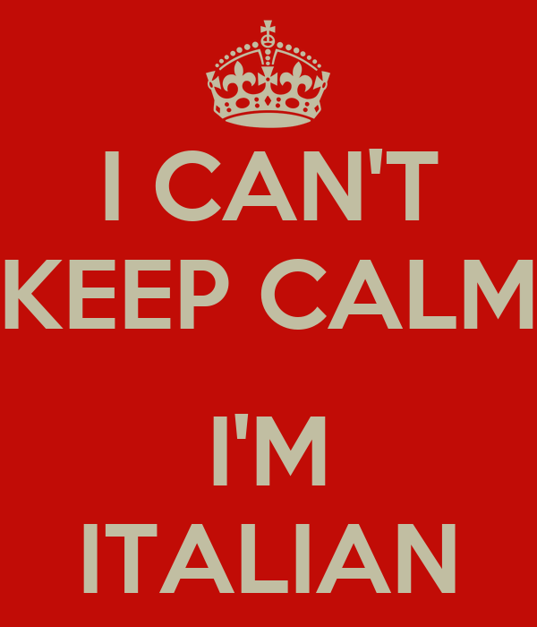 I Can't Keep Calm I'm Italian Poster   Keep Calmomatic