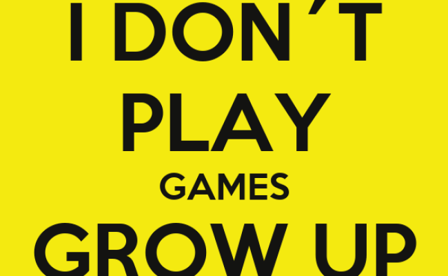 I Don T Play Games Grow Up Please Poster Ajs Keep Calm