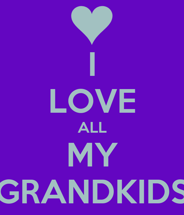 Download I LOVE ALL MY GRANDKIDS Poster | wendyjarmstrong5 | Keep ...