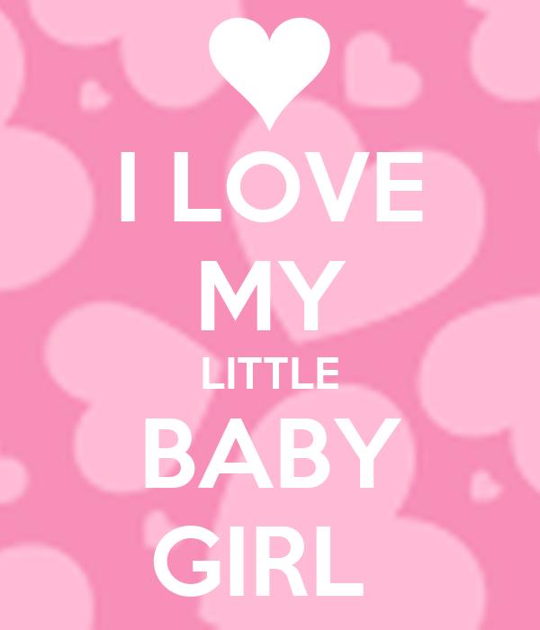I LOVE MY LITTLE BABY GIRL Poster | bitememc | Keep Calm-o ...