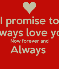 I promise to always love you Now forever and Always - KEEP ...