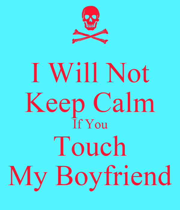I Will Not Keep Calm If You Touch My Boyfriend Poster ...