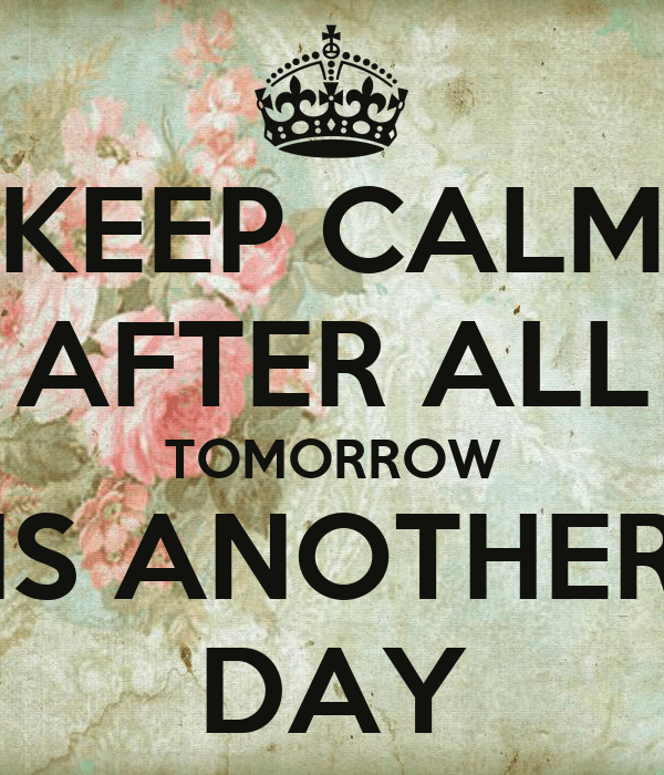 KEEP CALM AFTER ALL TOMORROW IS ANOTHER DAY Poster | am | Keep Calm-o-Matic