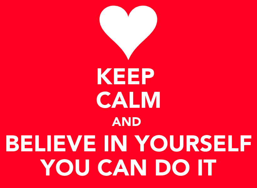 https://i0.wp.com/sd.keepcalm-o-matic.co.uk/i/keep-calm-and-believe-in-yourself-you-can-do-it.png