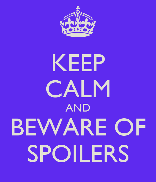 Keep Calm and Beware of Spoilers