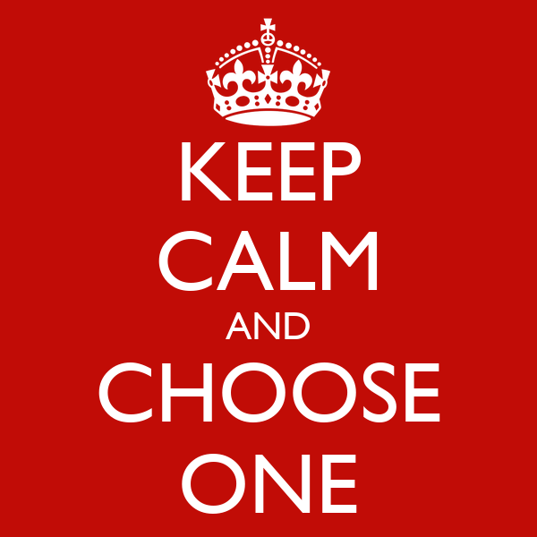 https://i0.wp.com/sd.keepcalm-o-matic.co.uk/i/keep-calm-and-choose-one-65.png?w=656&ssl=1
