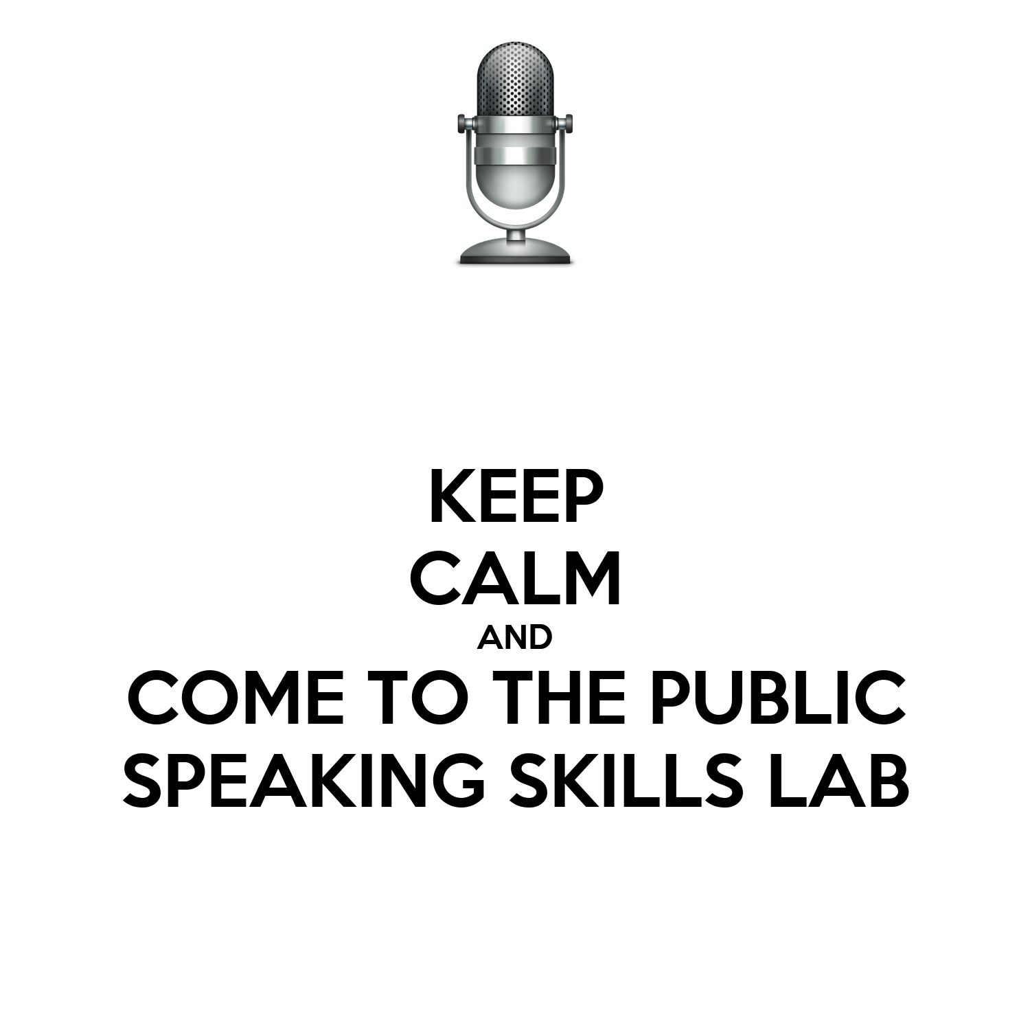 KEEP CALM AND COME TO THE PUBLIC SPEAKING SKILLS LAB