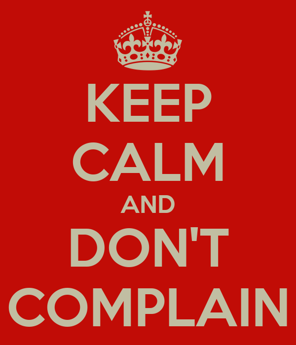 https://i0.wp.com/sd.keepcalm-o-matic.co.uk/i/keep-calm-and-don-t-complain-3.png