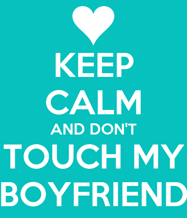 KEEP CALM AND DON'T TOUCH MY BOYFRIEND Poster | Noemi ...