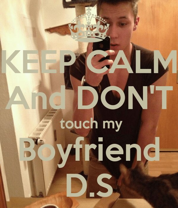 KEEP CALM And DON'T touch my Boyfriend D.S - KEEP CALM AND ...