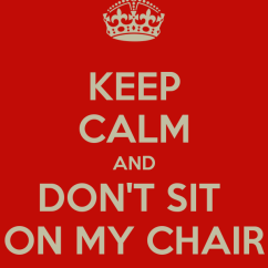 Chair Design Top View Dining Room Covers Macys Keep Calm And Don't Sit On My Poster | Winsleth.cute Calm-o-matic