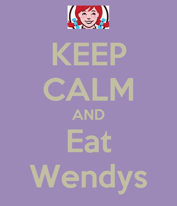 Keep Calm And Eat Wendys
