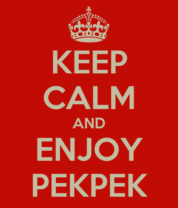 KEEP CALM AND ENJOY PEKPEK Poster Jimbo Keep Calm O Matic