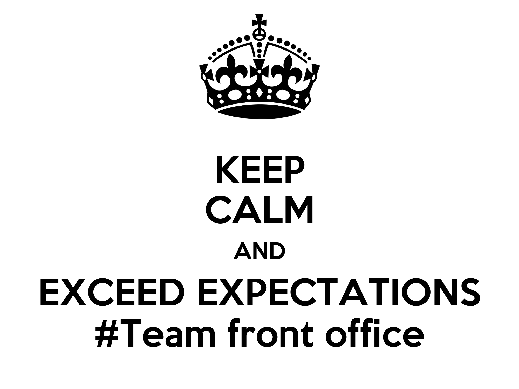 KEEP CALM AND EXCEED EXPECTATIONS #Team front office