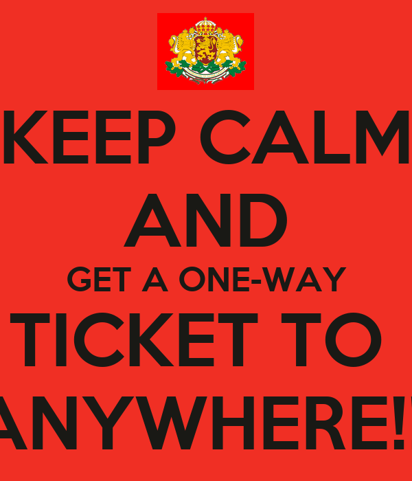 Keep Calm And Get A Oneway Ticket To Anywhere!!! Poster