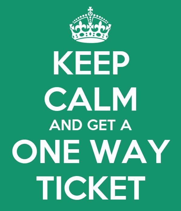 Keep Calm And Get A One Way Ticket Poster  Dina Keep