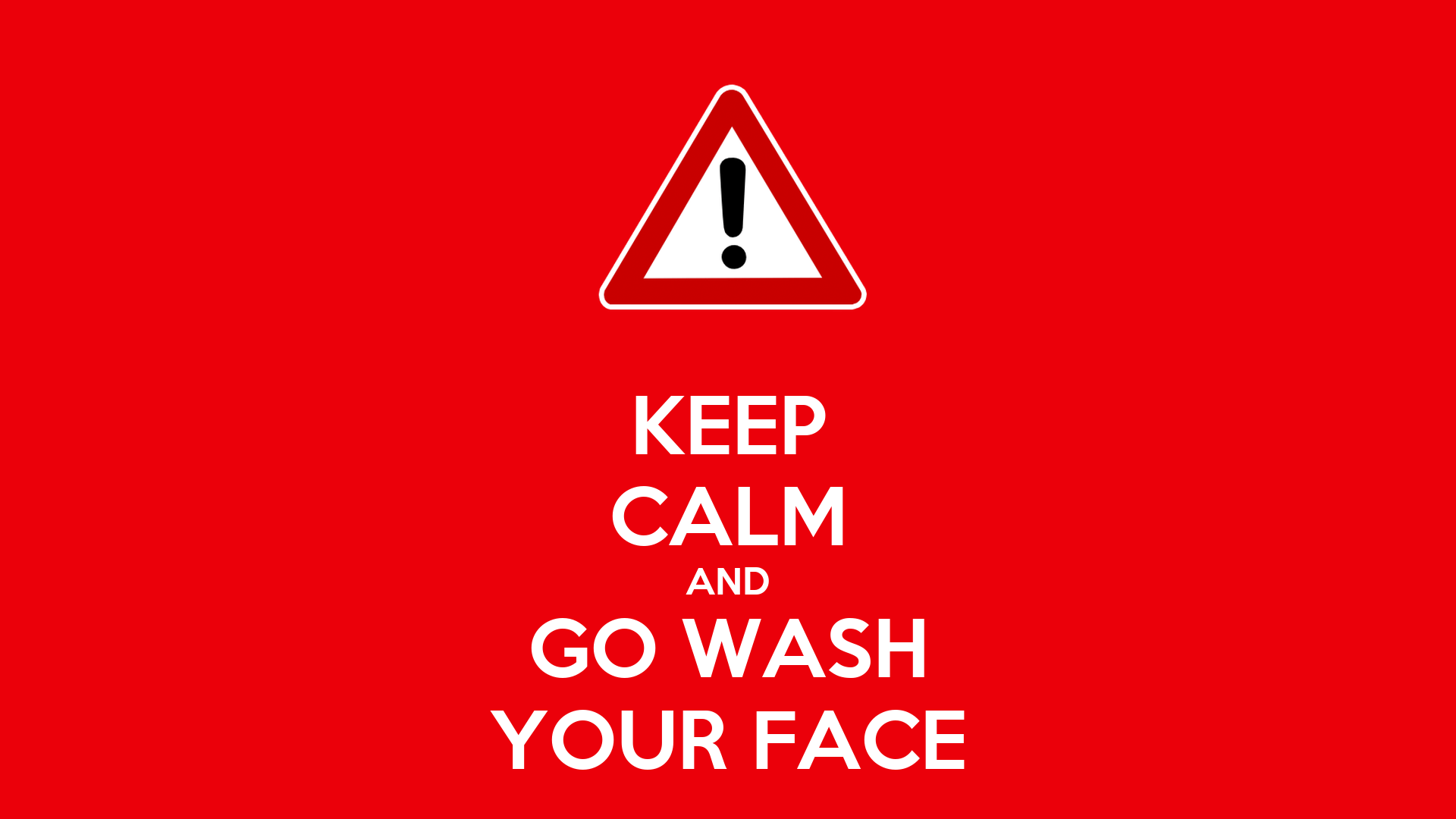 Keep Calm And Go Wash Your Face Poster