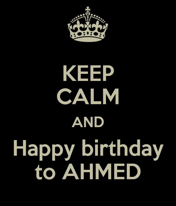 KEEP CALM AND Happy Birthday To AHMED Poster Zahra