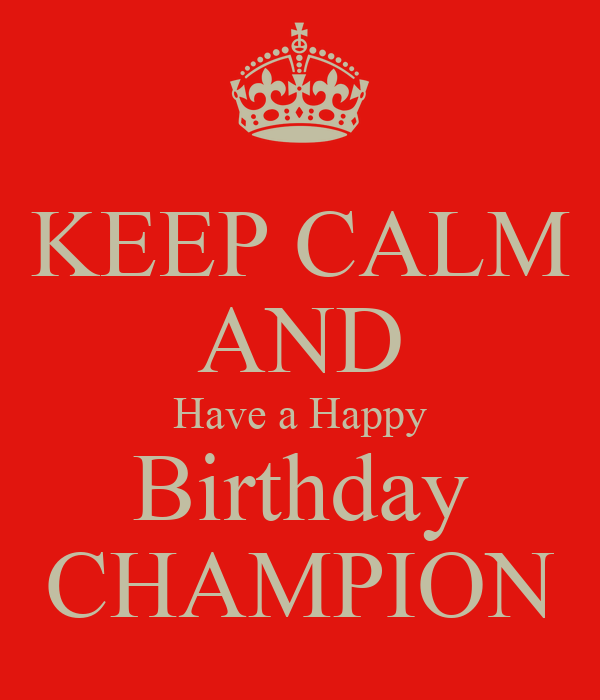 Keep Calm And Have A Happy Birthday Champion Poster Rh